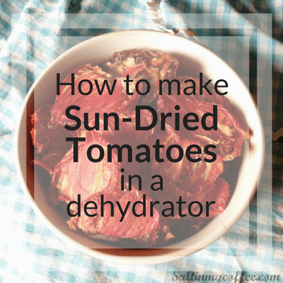 How To Make Sun Dried Tomatoes In A Dehydrator Salt In My Coffee